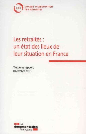 Couverture du livre « Les retraités : un état des lieux de leur situation en France ; 13e rapport du COR » de Collectif aux éditions Documentation Francaise