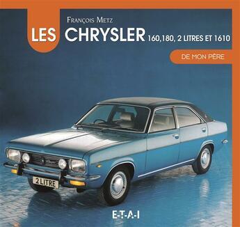 Couverture du livre « Les Chrysler 160, 180, 2-litres et 1610 » de Francois Metz aux éditions Etai