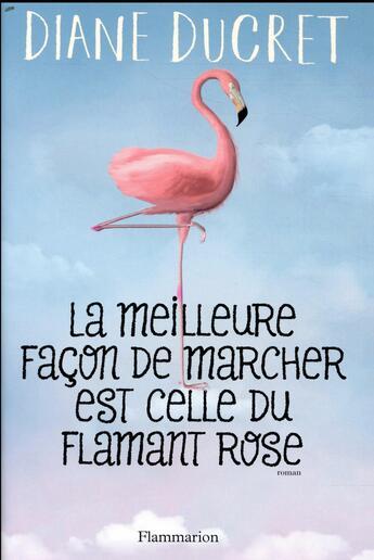Couverture du livre « La meilleure façon de marcher est celle du flamant rose » de Diane Ducret aux éditions Flammarion