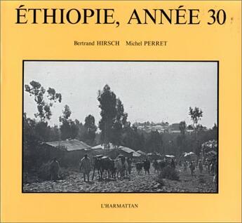 Couverture du livre « Ethiopie, année 30 » de Bertrand Hirsch et Michel Perret aux éditions L'harmattan