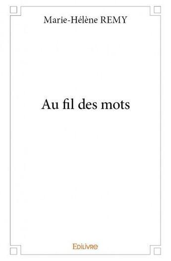Couverture du livre « Au fil des mots » de Marie-Helene Remy aux éditions Edilivre-aparis