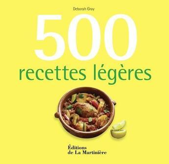 Couverture du livre « 500 recettes légères » de Deborah Gray aux éditions La Martiniere