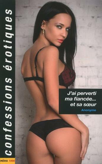 Couverture du livre « Confessions érotiques T.500 ; j'ai perverti ma fiancée... et sa soeur » de Collectif aux éditions Media 1000