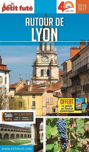 Couverture du livre « Autour de Lyon ; édition 2016-2017 » de Collectif Petit Fute aux éditions Le Petit Fute