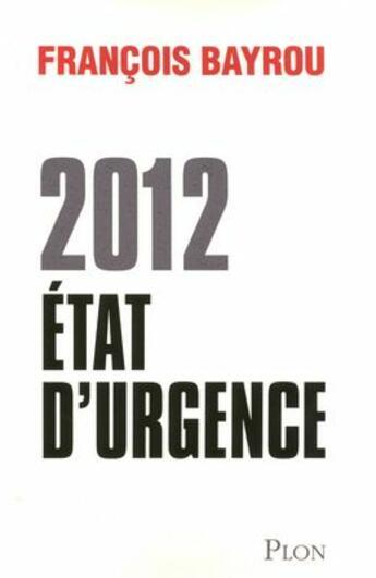 Couverture du livre « 2012, état d'urgence » de Francois Bayrou aux éditions Plon