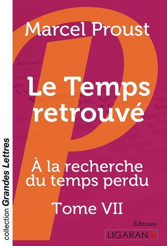 Couverture du livre « À la recherche du temps perdu t.7 ; le temps retrouvé » de Marcel Proust aux éditions Ligaran