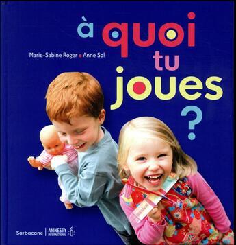 Couverture du livre « A quoi tu joues ? » de Marie-Sabine Roger et Anne Sol aux éditions Sarbacane