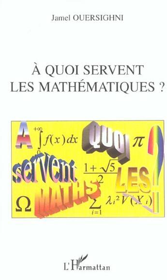 Couverture du livre « A Quoi Servent Les Mathematiques ? » de Jamel Ouersighni aux éditions Harmattan