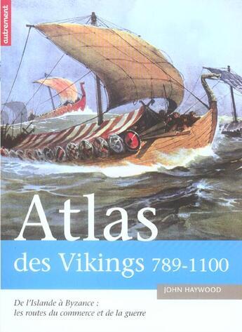 Couverture du livre « Atlas Des Vikings 789-1100 » de John Haywood aux éditions Autrement