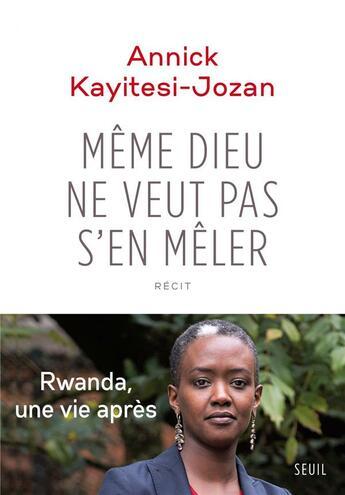 Couverture du livre « Même Dieu ne veut pas s'en mêler » de Annick Kayitesi-Jozan aux éditions Seuil