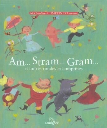 Couverture du livre « Am... Stram... Gram... Et Autres Rondes Et Comptines » de Collectif aux éditions Larousse