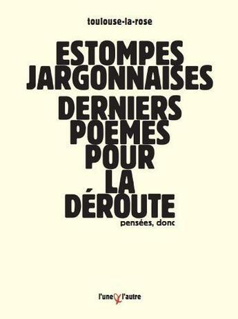 Couverture du livre « Estompes jargonnaises ; derniers poèmes pour la déroute » de Toulouse-La-Rose aux éditions L'une Et L'autre