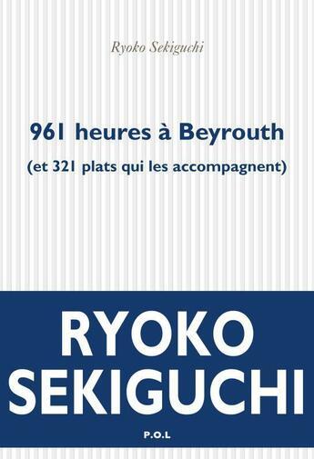 Couverture du livre « 961 heures à Beyrouth (et 321 plats qui l'accompagnent) » de Ryoko Sekiguchi aux éditions P.o.l