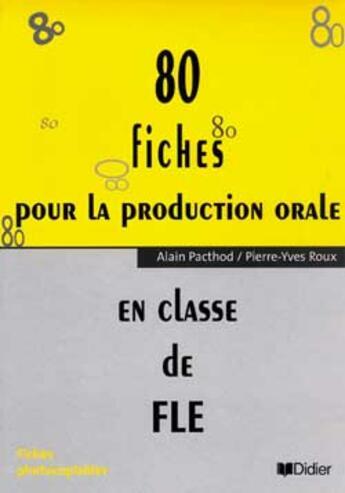 Couverture du livre « 80 FICHES POUR LA PRODUCTION ORALE EN CLASSE DE FLE » de Roux aux éditions Didier