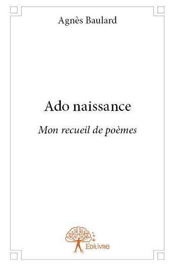 Couverture du livre « Ado naissance » de Agnes Baulard aux éditions Edilivre-aparis