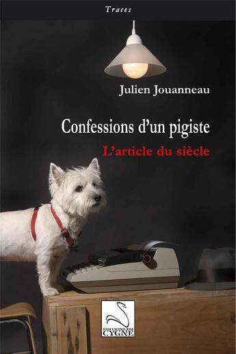 Couverture du livre « Confessions d'un pigiste ; l'article du siècle » de Julien Jouanneau aux éditions Editions Du Cygne