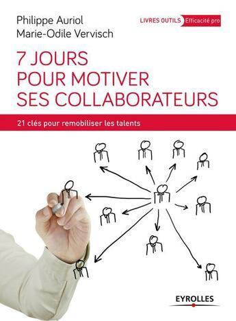 Couverture du livre « 7 jours pour motiver ses collaborateurs » de Marie-Odile Vervisch et Philippe Auriol aux éditions Eyrolles
