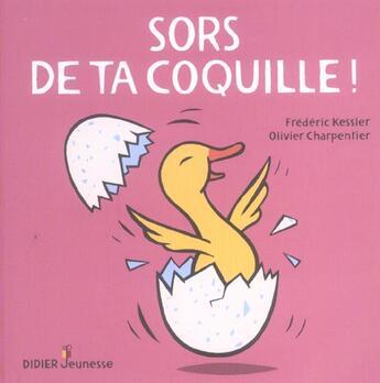 Couverture du livre « Sors De Ta Coquille ! » de Kessler-F.+Charpenti aux éditions Didier Jeunesse