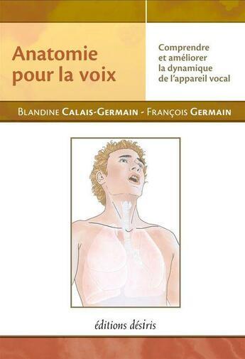 Couverture du livre « Anatomie pour la voix » de Blandine Calais-Germain et Francois Germain aux éditions Desiris
