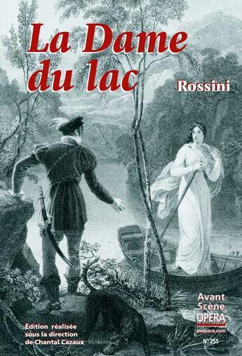 Couverture du livre « L'avant-scène opéra N.255 ; la dame du lac » de Gioacchino Rossini aux éditions L'avant-scene Opera