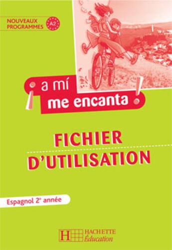 Couverture du livre « A MI ME ENCANTA ; a mi me encanta ; espagnol ; 2e année , fichier d'utilisation (édition 2007) » de Montaufray Odile aux éditions Hachette Education
