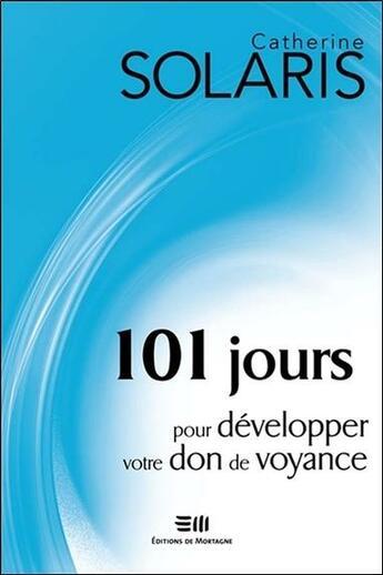 Couverture du livre « 101 jours pour développer votre don de voyance » de Catherine Solaris aux éditions De Mortagne