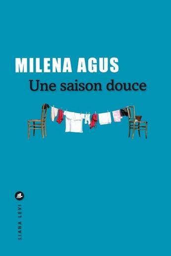 Couverture du livre « Une saison douce » de Milena Agus aux éditions Liana Levi
