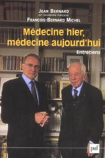 Couverture du livre « Médecine hier, médecine aujourd'hui » de Francois-Bernard Michel et Jean Bernard aux éditions Puf