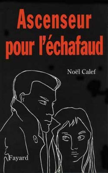 Couverture du livre « Ascenseur Pour L'Echafaud » de Calef-N aux éditions Fayard