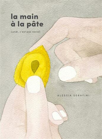 Couverture du livre « La main à la pâte ; lundi, c'est pas ravioli » de Alessia Serafini aux éditions Epure