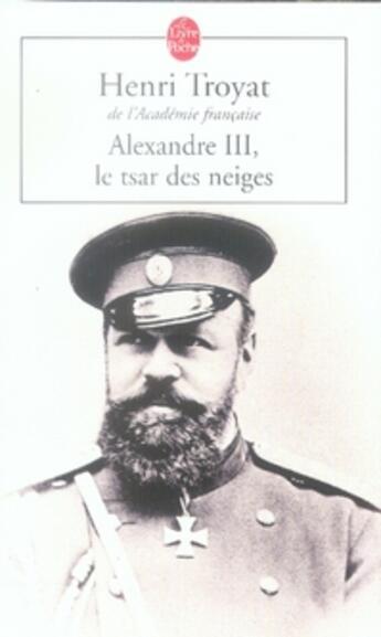 Couverture du livre « Alexandre III, le tsar des neiges » de Henri Troyat aux éditions Lgf