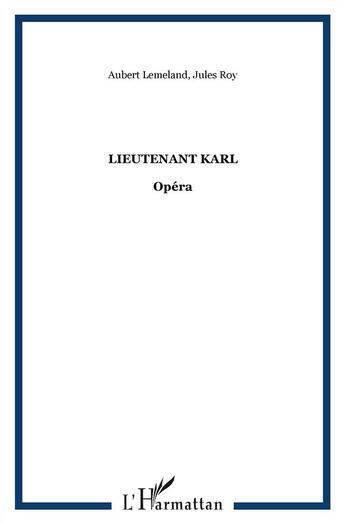 Couverture du livre « Lieutenant Karl » de Jules Roy et Aubert Lemeland aux éditions L'harmattan