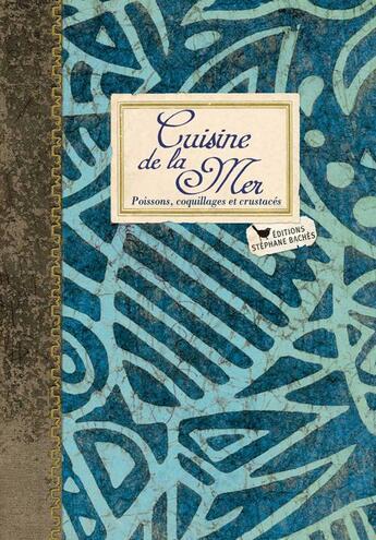 Couverture du livre « Cuisine de la mer ; poissons, coquillages et crustacés » de Sonia Ezgulian et Gwenael Le Houerou aux éditions Les Cuisinieres