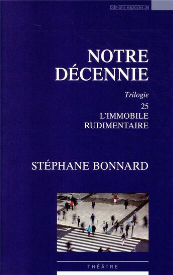 Couverture du livre « Notre décennie » de Stephane Bonnard aux éditions Espaces 34