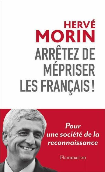 Couverture du livre « Arrêtez de mépriser les Français ! » de Herve Morin aux éditions Flammarion