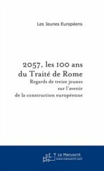Couverture du livre « 2057, les 100 ans du Traité de Rome » de Les Jeunes Europeens aux éditions Le Manuscrit
