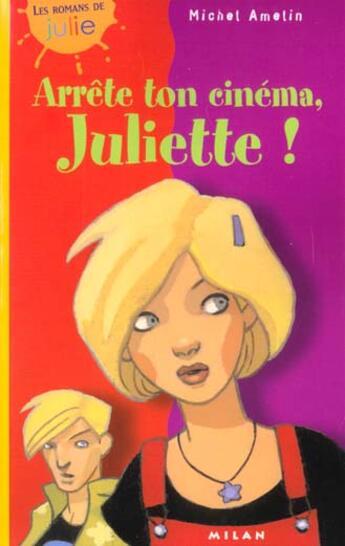 Couverture du livre « Arrete Ton Cinema Juliette » de Michel Amelin et Daphne Collignon aux éditions Milan