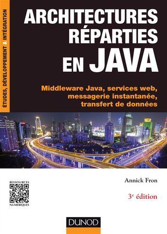 Couverture du livre « Architectures réparties en Java ; Middleware Java, services web, messagerie instantanée... » de Annick Fron aux éditions Dunod
