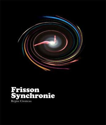 Couverture du livre « Frisson synchronie » de Regine Cirotteau aux éditions Filigranes