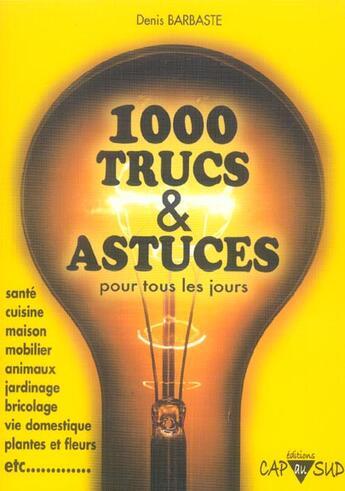 Couverture du livre « 1000 Trucs Et Astuces » de Barbaste/Didier aux éditions Cap A L'ouest