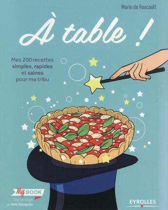Couverture du livre « À table ; mes 200 recettes simples, rapides et saines pour ma tribu » de Marie De Foucault aux éditions Eyrolles