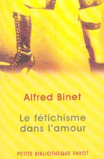Couverture du livre « Le fétichisme dans l'amour » de Alfred Binet aux éditions Payot