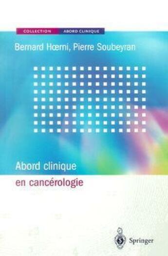Couverture du livre « Abord clinique en cancérologie » de Bernard Hoerni aux éditions Springer