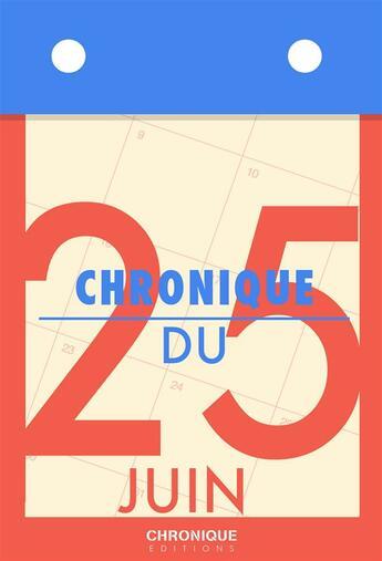 Couverture du livre « Chronique du 25 juin » de Collectif aux éditions Chronique