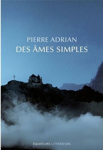 Couverture du livre « Des âmes simples » de Pierre Adrian aux éditions Des Equateurs