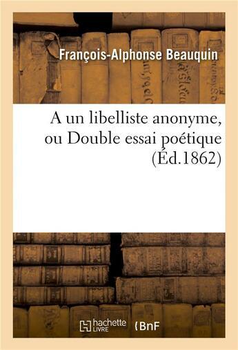 Couverture du livre « A un libelliste anonyme, ou double essai poetique » de Beauquin aux éditions Hachette Bnf