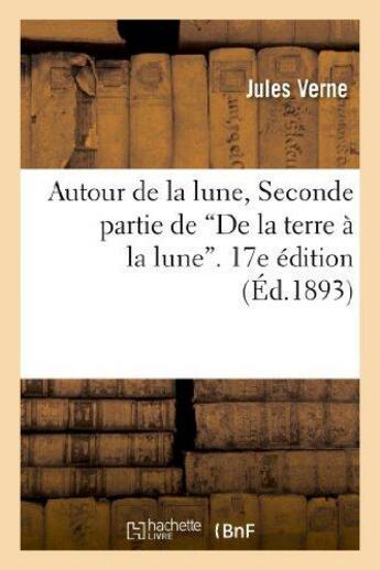Couverture du livre « Autour de la lune, seconde partie de de la terre a la lune. 17e edition » de Jules Verne aux éditions Hachette Bnf