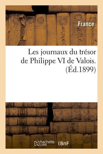 Couverture du livre « Les journaux du trésor de Philippe VI de Valois (édition 1899) » de France aux éditions Hachette Bnf