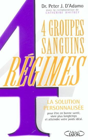 Couverture du livre « 4 groupes sanguins, 4 régimes » de Catherine Whitney et Peter J. D' Adamo aux éditions Michel Lafon