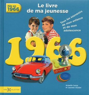 Couverture du livre « 1966 ; le livre de ma jeunesse » de Armelle Leroy et Laurent Chollet aux éditions Hors Collection